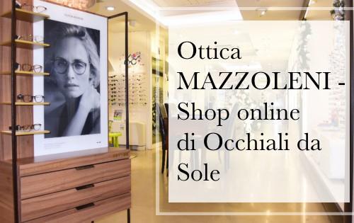 OTTICA-MAZZOLENI-SHOP-ONLINE-DI-OCCHIALI-DA-SOLE